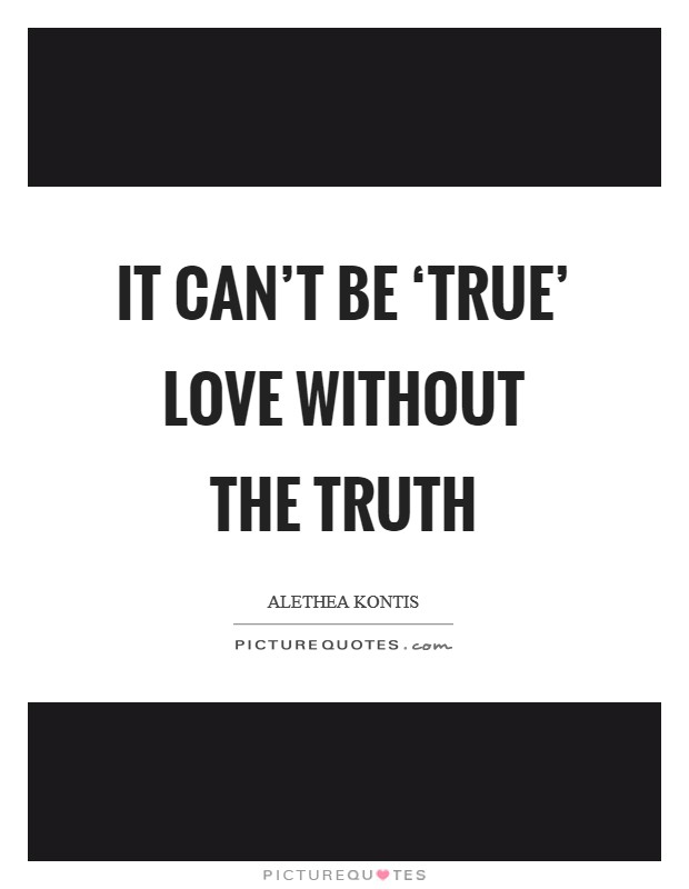 It can't be 'true' love without the truth Picture Quote #1