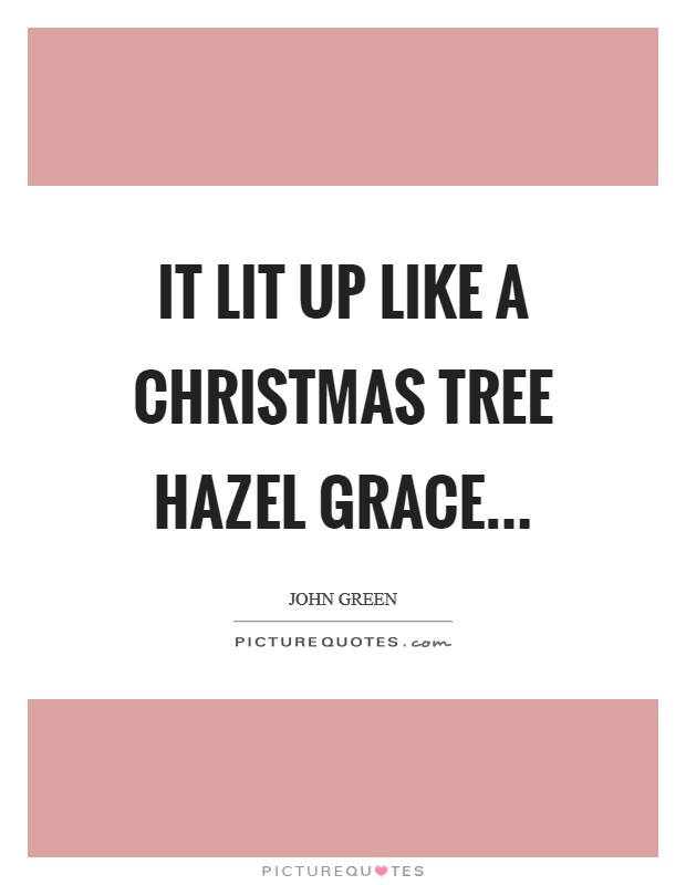 It lit up like a Christmas Tree Hazel Grace Picture Quote #1