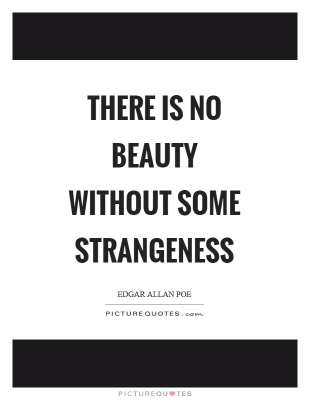 There is no beauty without some strangeness Picture Quote #1