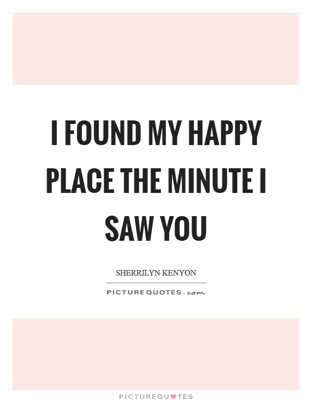 I found my happy place the minute I saw you | Picture Quotes