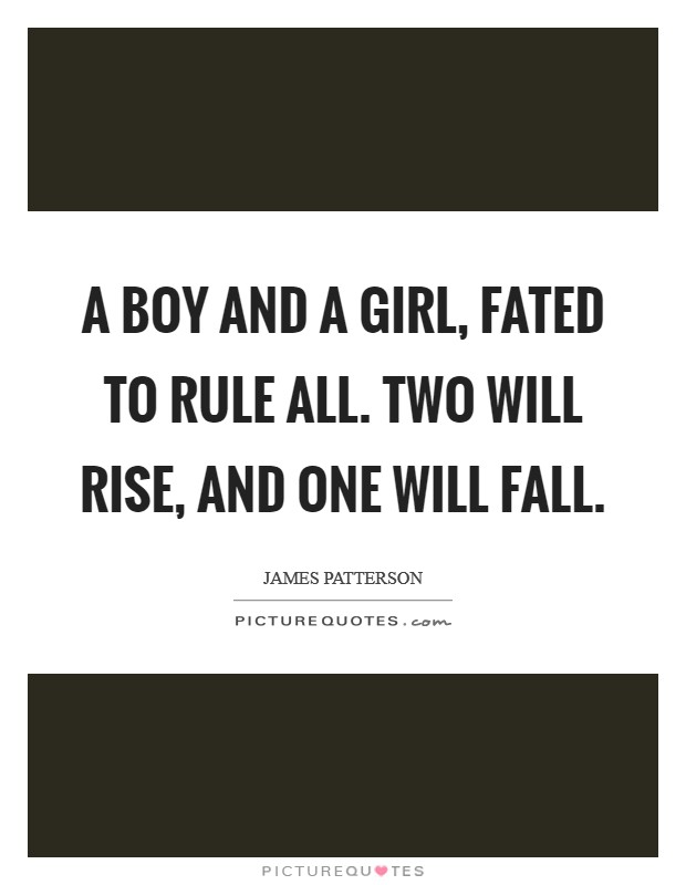 A boy and a girl, fated to rule all. Two will rise, and One will fall Picture Quote #1