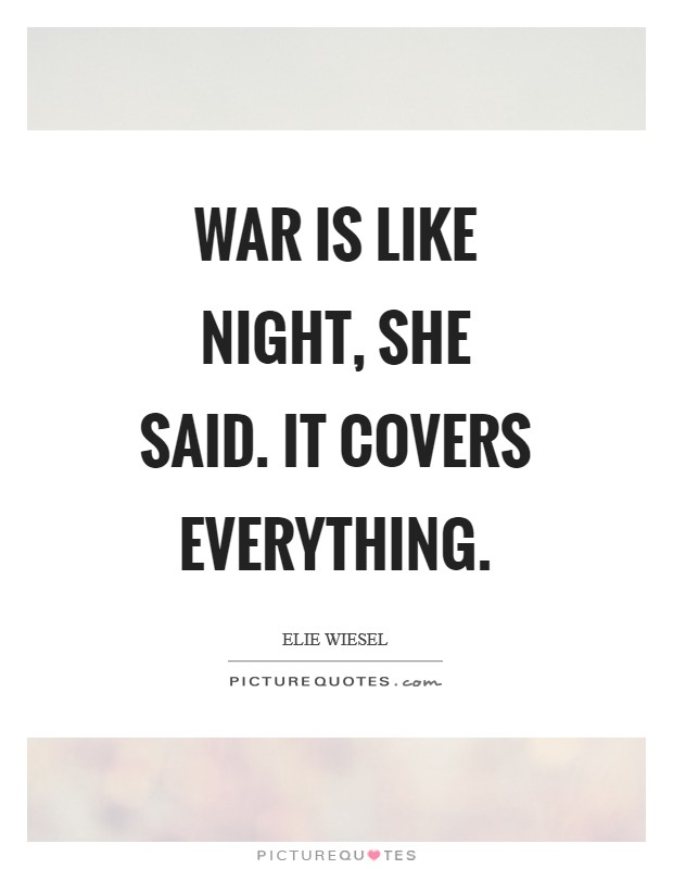 War is like night, she said. It covers everything Picture Quote #1