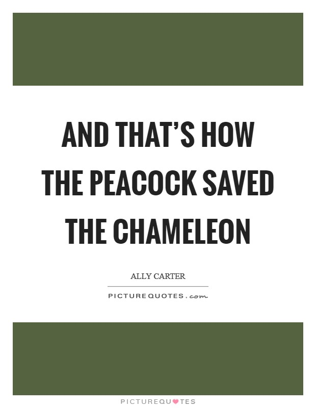 And that's how the Peacock saved the Chameleon Picture Quote #1
