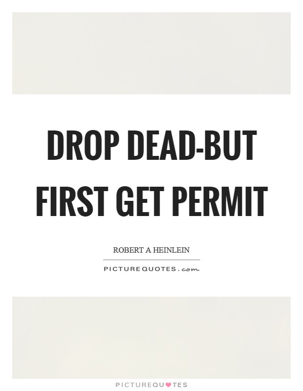 Drop dead-but first get permit Picture Quote #1