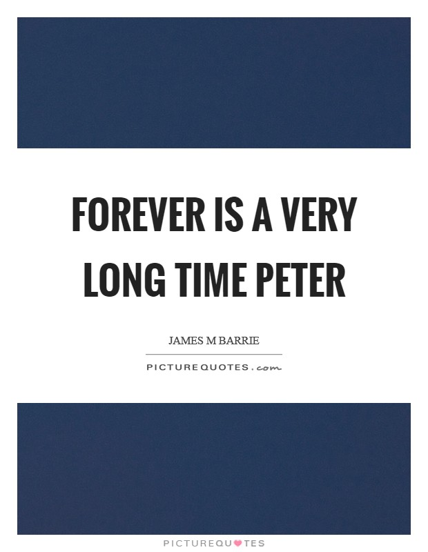 Forever is a very long time Peter Picture Quote #1