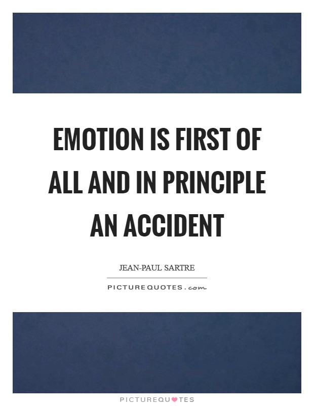 Emotion is first of all and in principle an accident Picture Quote #1