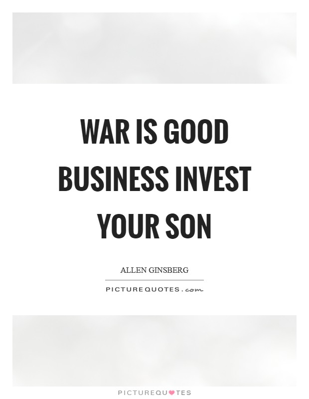 War is good business Invest your son Picture Quote #1