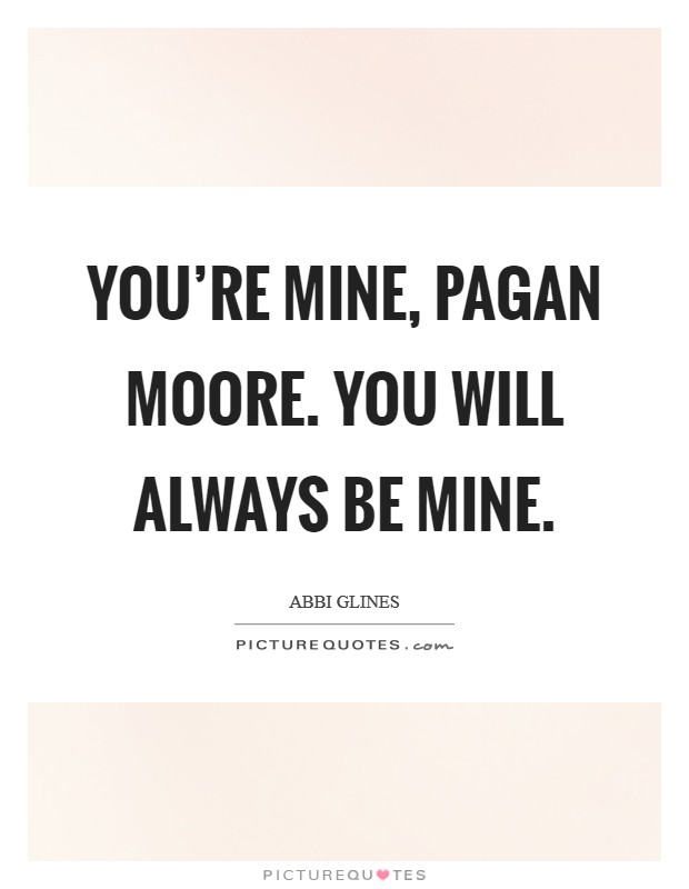 You're mine, Pagan Moore. You will always be mine Picture Quote #1