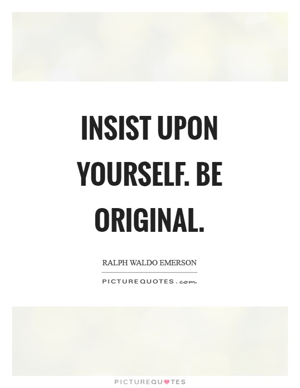 Insist upon yourself. Be original Picture Quote #1