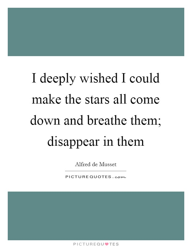 I deeply wished I could make the stars all come down and breathe them; disappear in them Picture Quote #1