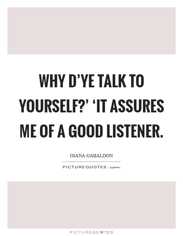 Why d'ye talk to yourself?' 'It assures me of a good listener Picture Quote #1