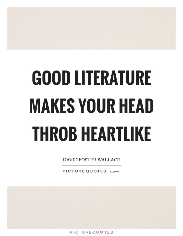 Good literature makes your head throb heartlike Picture Quote #1