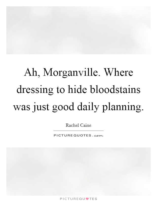 Ah, Morganville. Where dressing to hide bloodstains was just good daily planning Picture Quote #1