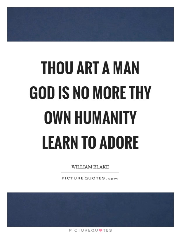 Thou art a man God is no more Thy own humanity Learn to adore Picture Quote #1