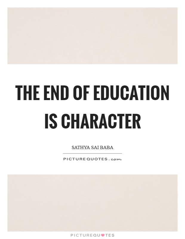 The end of education is character Picture Quote #1