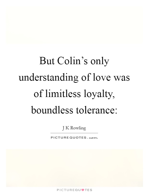 But Colin's only understanding of love was of limitless loyalty, boundless tolerance: Picture Quote #1