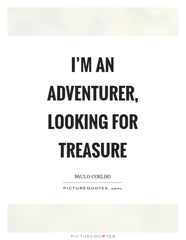 I'm an adventurer, looking for treasure Picture Quote #1