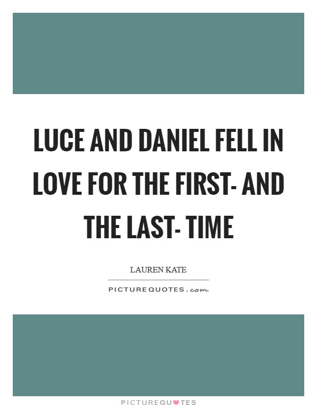 Luce and Daniel fell in love for the first- and the last- time Picture Quote #1