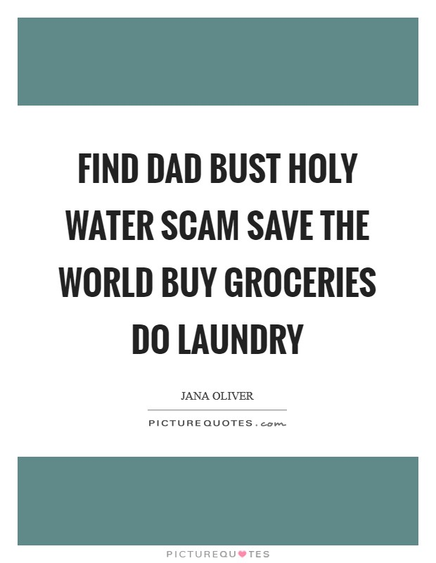Find Dad Bust Holy Water Scam Save the World Buy Groceries Do Laundry Picture Quote #1