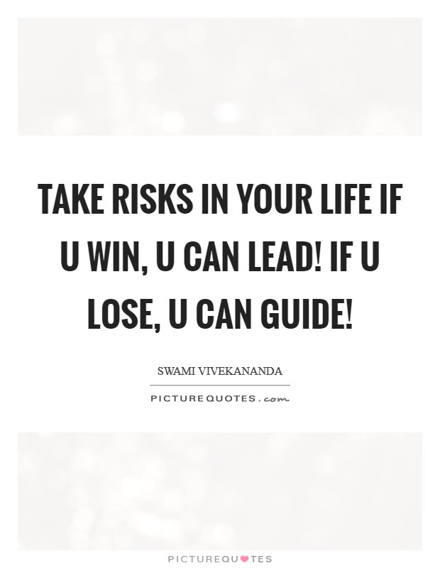 Take Risks in Your Life If u Win, U Can Lead! If u Lose, U Can Guide! Picture Quote #1