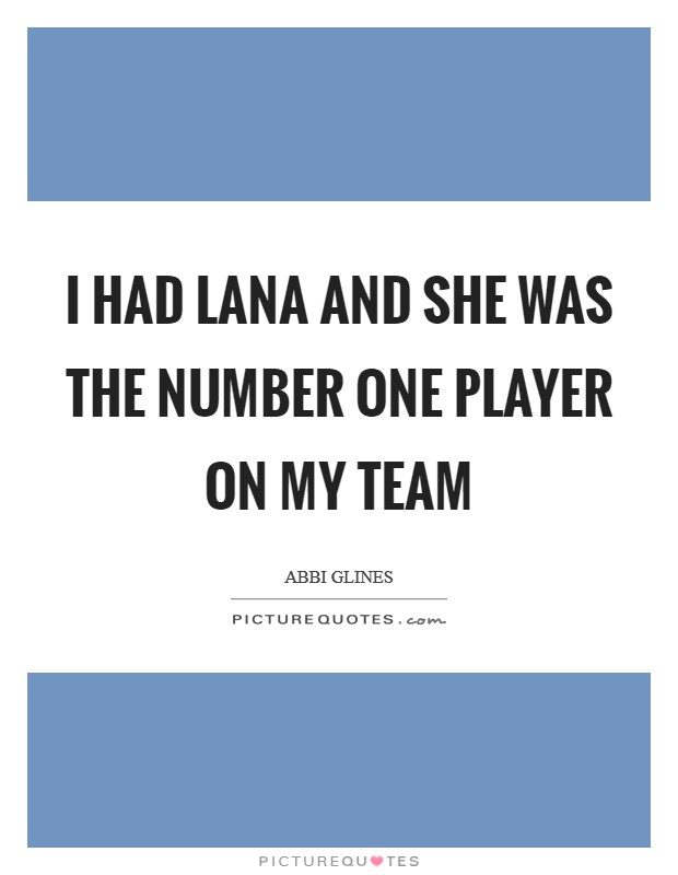 I had Lana and she was the number one player on my team Picture Quote #1