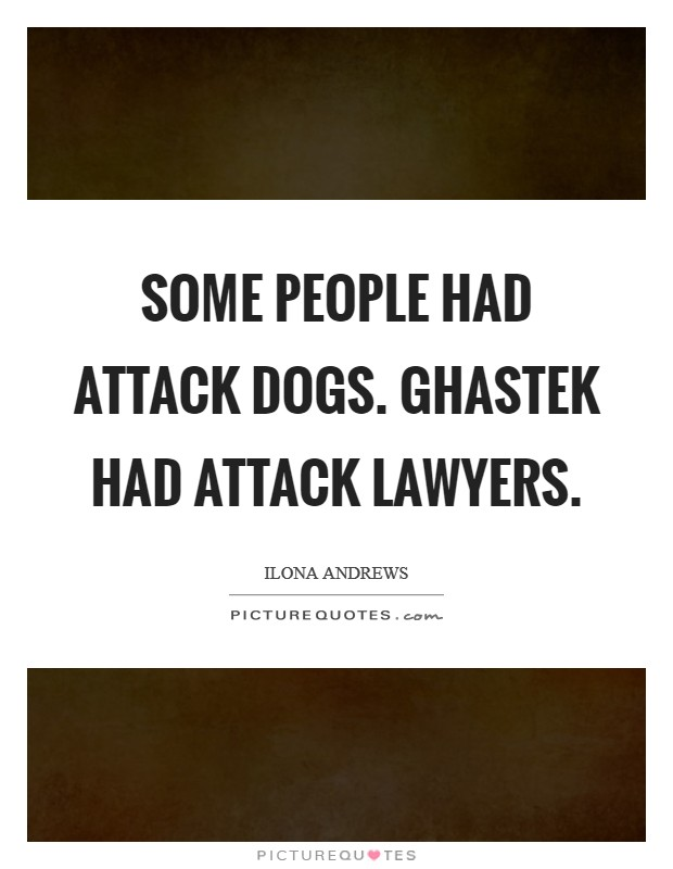 Some people had attack dogs. Ghastek had attack lawyers Picture Quote #1