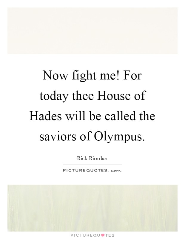 Now fight me! For today thee House of Hades will be called the saviors of Olympus Picture Quote #1