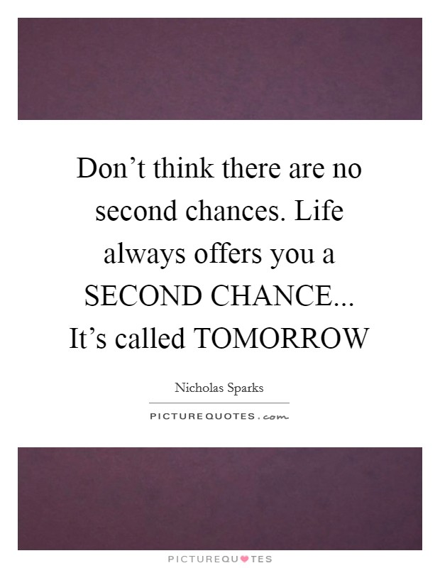 Don't think there are no second chances. Life always offers you a SECOND CHANCE... It's called TOMORROW Picture Quote #1