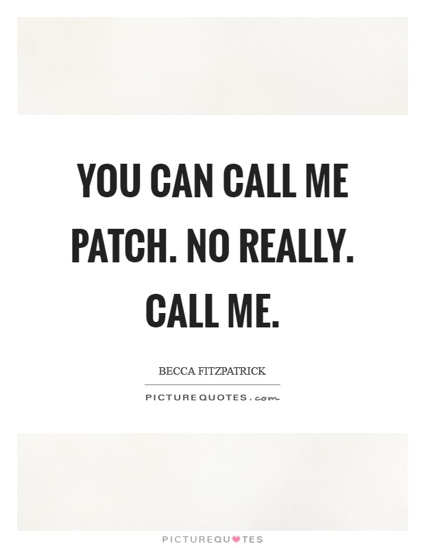You can call me Patch. No really. Call me Picture Quote #1