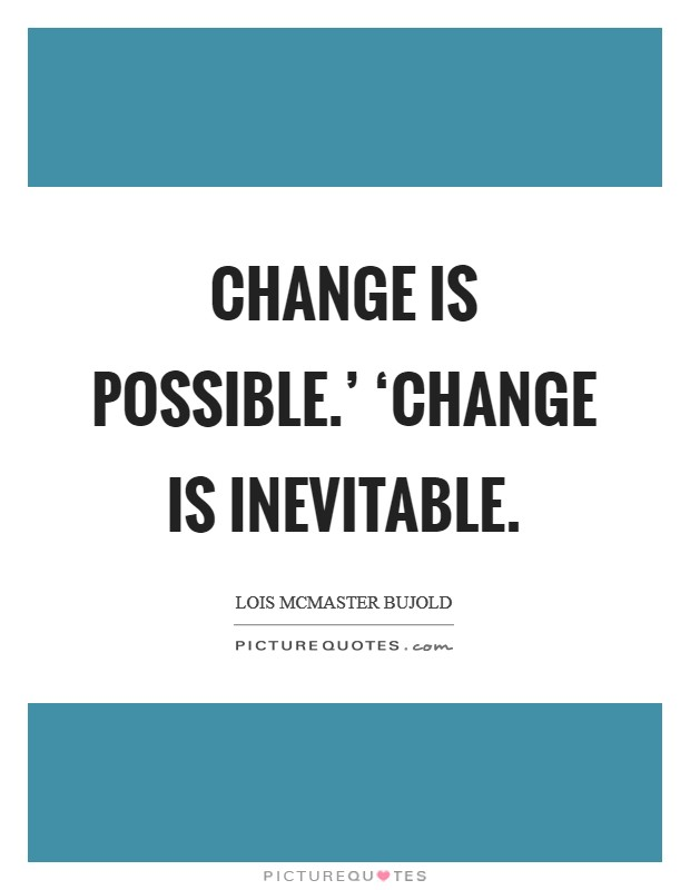 Change is possible.' 'Change is inevitable Picture Quote #1