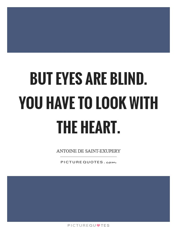 But eyes are blind. You have to look with the heart Picture Quote #1