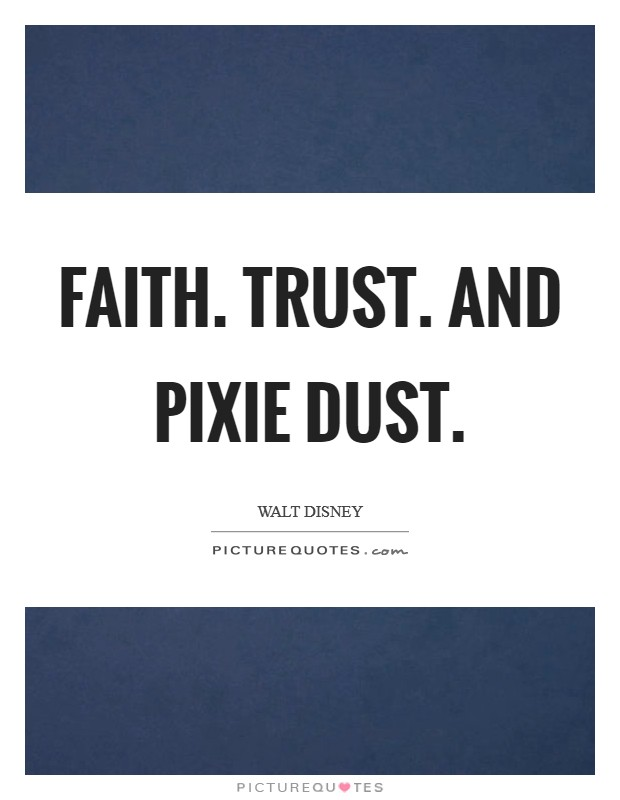 Faith. Trust. and Pixie Dust Picture Quote #1