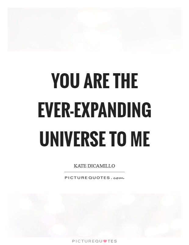 You are the ever-expanding universe to me Picture Quote #1