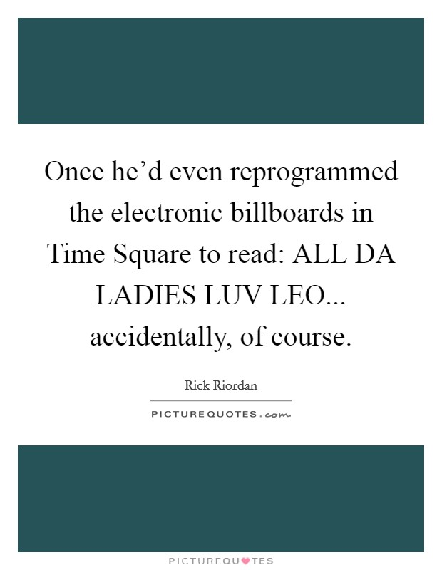 once he d even reprogrammed the electronic billboards in time