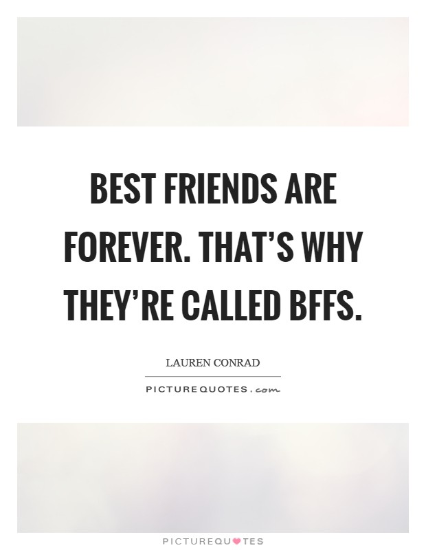 Best friends are forever. That's why they're called BFFs Picture Quote #1