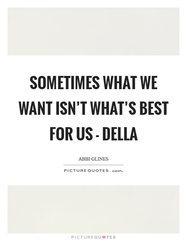 Sometimes what we want isn't what's best for us - Della Picture Quote #1