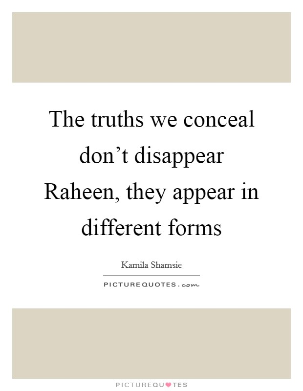 The truths we conceal don't disappear Raheen, they appear in different forms Picture Quote #1