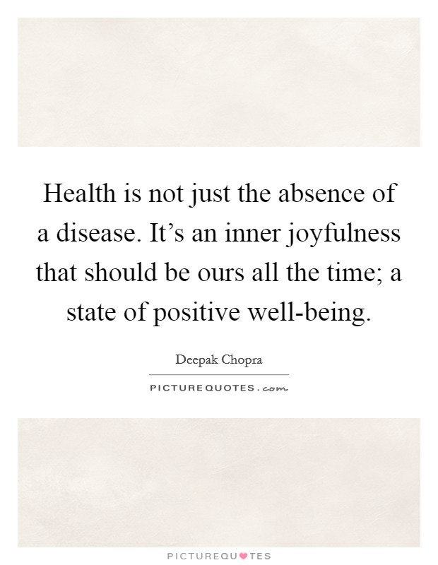 Health is not just the absence of a disease. It's an inner joyfulness that should be ours all the time; a state of positive well-being Picture Quote #1