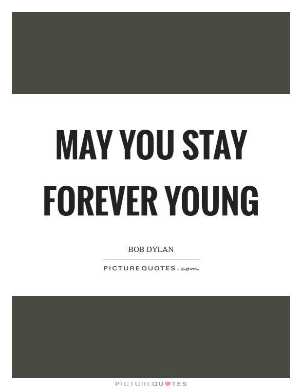 May you stay Forever Young Picture Quote #1