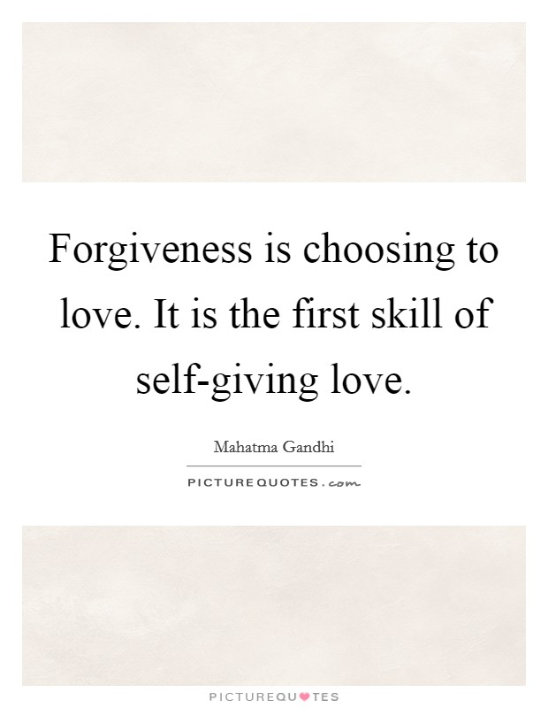 Forgiveness is choosing to love. It is the first skill of self-giving love Picture Quote #1