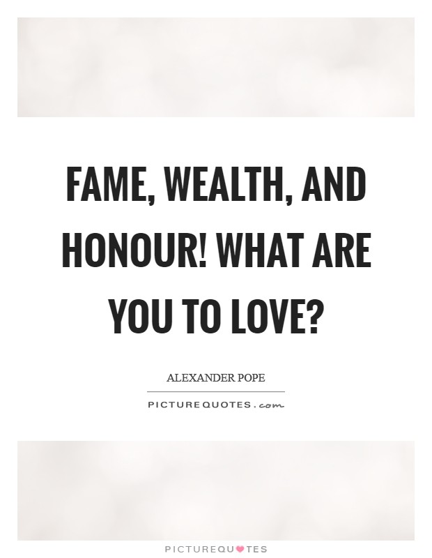 Fame, wealth, and honour! what are you to Love? Picture Quote #1