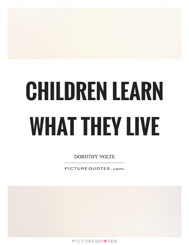 Children Learn What They Live Picture Quote #1