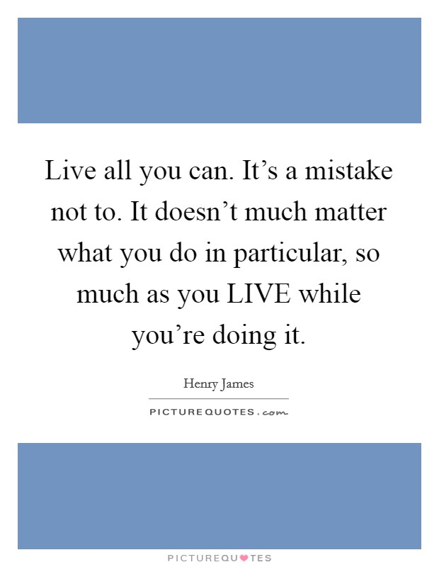 henry james quotes live
