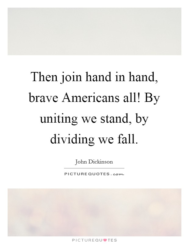 Then join hand in hand, brave Americans all! By uniting we stand, by dividing we fall Picture Quote #1