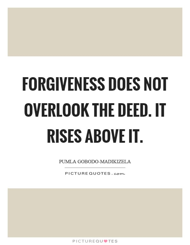 Forgiveness does not overlook the deed. It rises above it Picture Quote #1