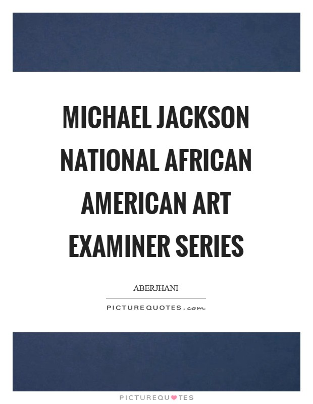 Michael Jackson National African American Art Examiner Series Picture Quote #1