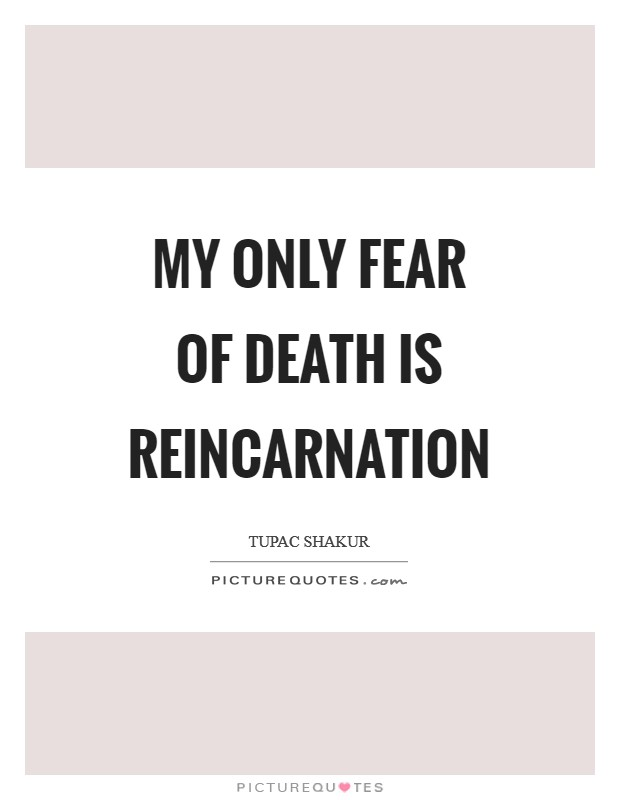 My only fear of death is reincarnation Picture Quote #1