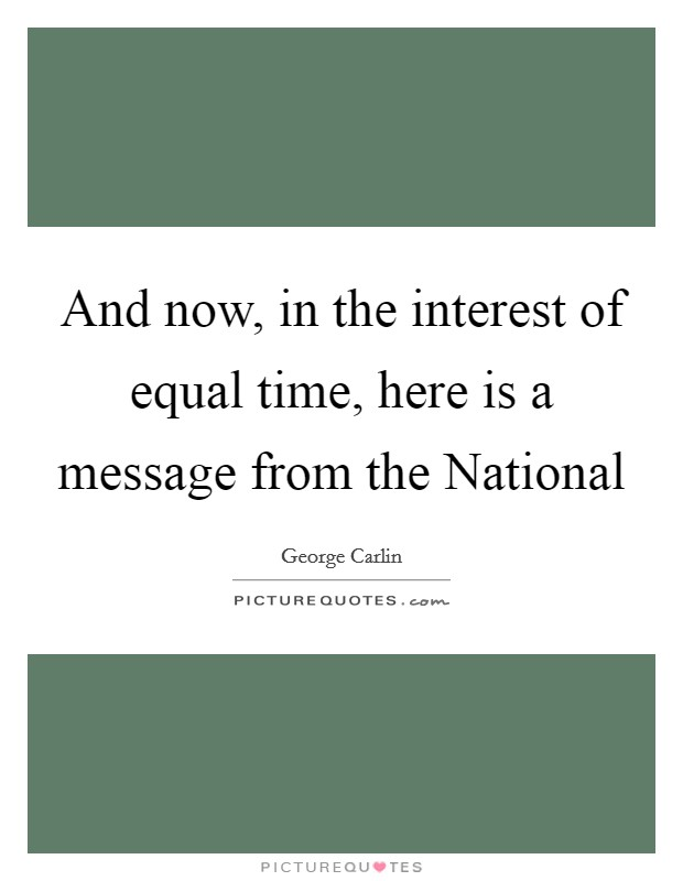 And now, in the interest of equal time, here is a message from the National Picture Quote #1