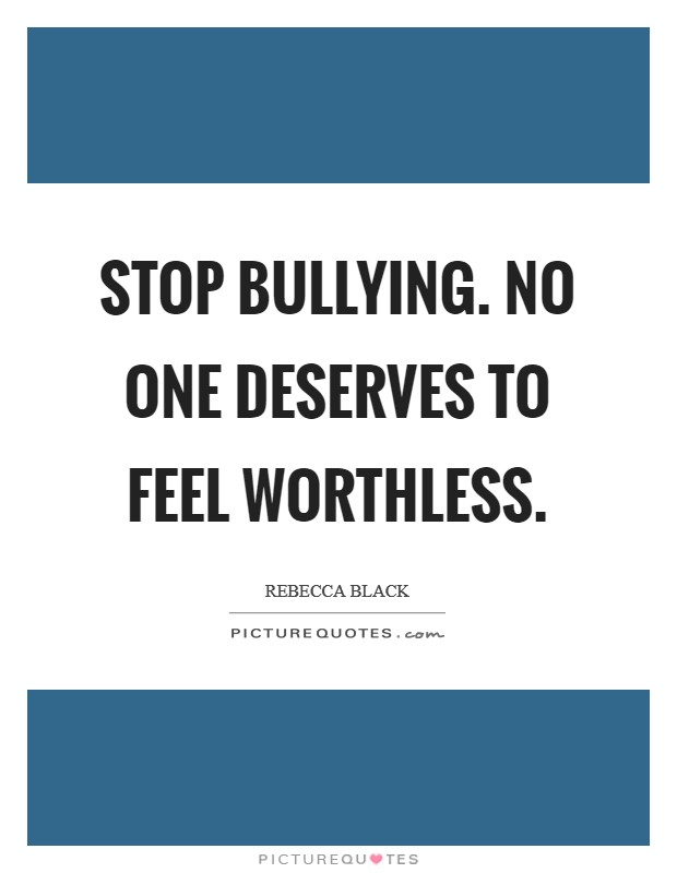 Stop Bullying. No one deserves to feel worthless | Picture ...