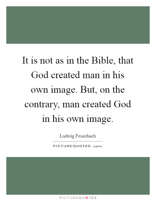 It is not as in the bible that god created man in his own for Building a house quotes